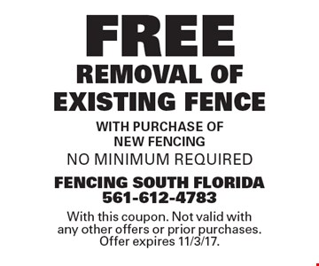 FREE REMOVAL OF EXISTING FENCE WITH PURCHASE OF NEW FENCING. NO MINIMUM REQUIRED. With this coupon. Not valid with any other offers or prior purchases. Offer expires 11/3/17.