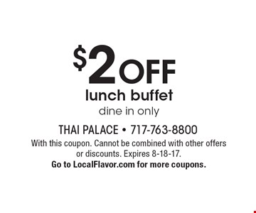 $2 OFF lunch buffet dine in only. With this coupon. Cannot be combined with other offers or discounts. Expires 8-18-17. Go to LocalFlavor.com for more coupons.