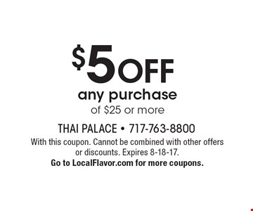 $5 OFF any purchase of $25 or more. With this coupon. Cannot be combined with other offers or discounts. Expires 8-18-17. Go to LocalFlavor.com for more coupons.