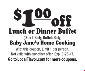 $1.00 off Lunch or Dinner Buffet (Dine In Only, Buffets Only). With this coupon. Limit 1 per person. Not valid with any other offer. Exp. 8-25-17. Go to LocalFlavor.com for more coupons.