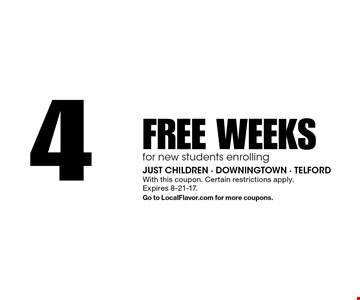 4 FREE WEEKS for new students enrolling. With this coupon. Certain restrictions apply. Expires 8-21-17. Go to LocalFlavor.com for more coupons.