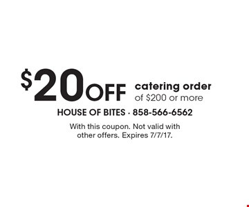 $20 Off catering order of $200 or more. With this coupon. Not valid with other offers. Expires 7/7/17.