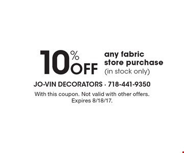 10% OFF any fabric store purchase (in stock only). With this coupon. Not valid with other offers. Expires 8/18/17.