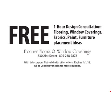 Free 1-Hour Design Consultation: Flooring, Window Coverings, Fabrics, Paint, Furniture placement ideas. With this coupon. Not valid with other offers. Expires 1/1/18. Go to LocalFlavor.com for more coupons.