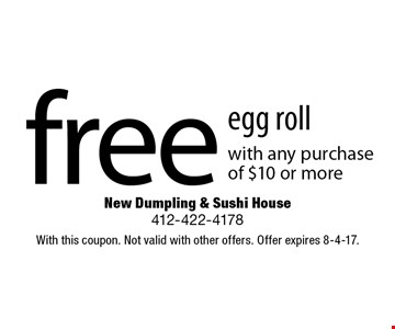 free egg roll with any purchase of $10 or more. With this coupon. Not valid with other offers. Offer expires 8-4-17.