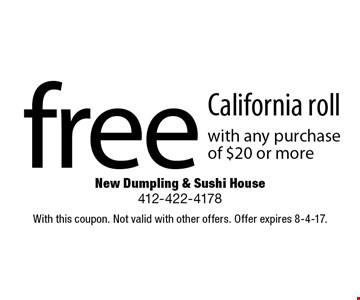 free California roll with any purchase of $20 or more. With this coupon. Not valid with other offers. Offer expires 8-4-17.