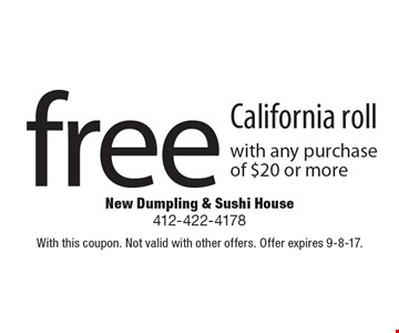 Free California roll with any purchase of $20 or more. With this coupon. Not valid with other offers. Offer expires 9-8-17.