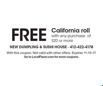 Free California roll with any purchase of $20 or more. With this coupon. Not valid with other offers. Expires 11-10-17. Go to LocalFlavor.com for more coupons.