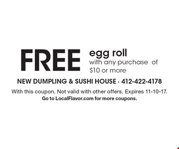 Free egg roll with any purchase of $10 or more. With this coupon. Not valid with other offers. Expires 11-10-17. Go to LocalFlavor.com for more coupons.