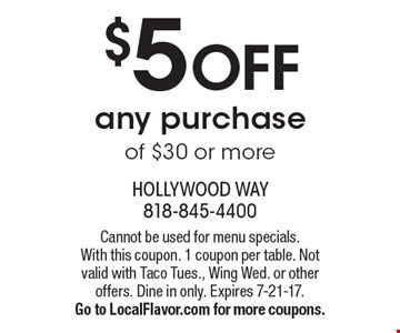 $5 off any purchase of $30 or more. Cannot be used for menu specials. With this coupon. 1 coupon per table. Not valid with Taco Tues., Wing Wed. or other offers. Dine in only. Expires 7-21-17. Go to LocalFlavor.com for more coupons.