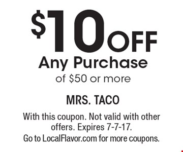 $10 Off Any Purchase of $50 or more. With this coupon. Not valid with other offers. Expires 7-7-17. Go to LocalFlavor.com for more coupons.