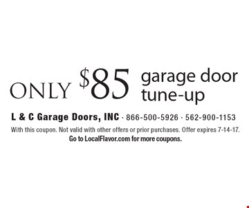ONLY $85 garage door tune-up. With this coupon. Not valid with other offers or prior purchases. Offer expires 7-14-17. Go to LocalFlavor.com for more coupons.