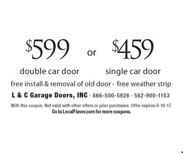 $599 double car door. $459 single car door. Free install & removal of old door -free weather strip. With this coupon. Not valid with other offers or prior purchases. Offer expires 8-18-17. Go to LocalFlavor.com for more coupons.