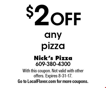 $2 off any pizza. With this coupon. Not valid with other offers. Expires 8-31-17. Go to LocalFlavor.com for more coupons.
