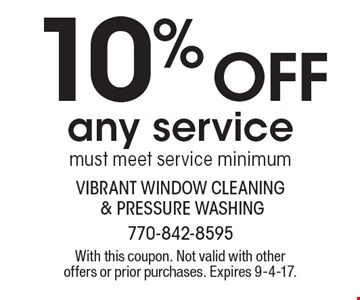 10% off any service, must meet service minimum. With this coupon. Not valid with other offers or prior purchases. Expires 9-4-17.