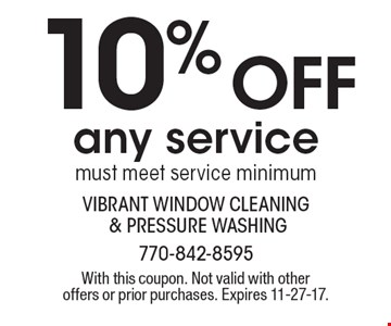 10% off any service. Must meet service minimum. With this coupon. Not valid with other offers or prior purchases. Expires 11-27-17.
