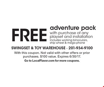 FREE adventure packwith purchase of any playset and installation includes working binoculars, ship wheel & mega phone. With this coupon. Not valid with other offers or prior purchases. $100 value. Expires 6/30/17. Go to LocalFlavor.com for more coupons.