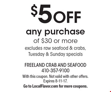 $5 OFF any purchase of $30 or more. Excludes raw seafood & crabs, Tuesday & Sunday specials. With this coupon. Not valid with other offers. Expires 8-11-17.Go to LocalFlavor.com for more coupons.