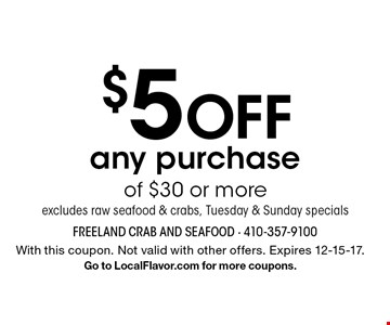 $5 off any purchase of $30 or more. Excludes raw seafood & crabs, Tuesday & Sunday specials. With this coupon. Not valid with other offers. Expires 12-15-17. Go to LocalFlavor.com for more coupons.