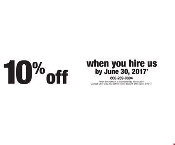 10% off when you hire us by June 30, 2017*. *Work does not have to be completed by June 30, 2017. Just call & hire us by June 30th to receive discount. Offer expires 6/30/17.