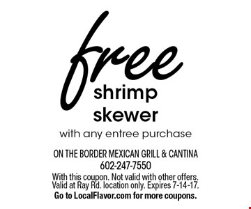 free shrimp skewer with any entree purchase. With this coupon. Not valid with other offers. Valid at Ray Rd. location only. Expires 7-14-17. Go to LocalFlavor.com for more coupons.