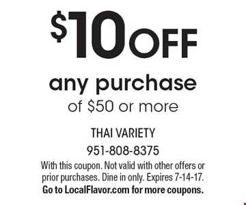 $10 OFF any purchase of $50 or more. With this coupon. Not valid with other offers or prior purchases. Dine in only. Expires 7-14-17. Go to LocalFlavor.com for more coupons.