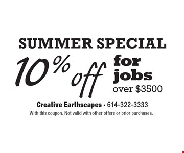 Summer Special 10%off for jobs over $3500. With this coupon. Not valid with other offers or prior purchases.