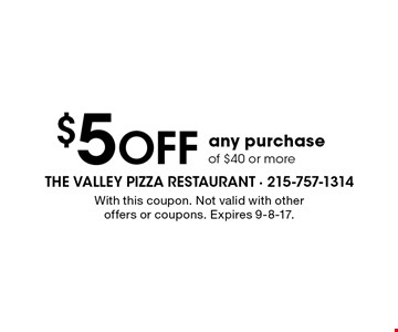 $5 Off any purchaseof $40 or more. With this coupon. Not valid with other offers or coupons. Expires 9-8-17.