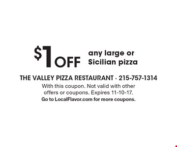 $1 Off any large or Sicilian pizza. With this coupon. Not valid with other offers or coupons. Expires 11-10-17. Go to LocalFlavor.com for more coupons.