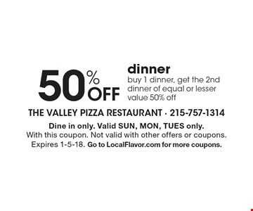 50% OFF dinner. Buy 1 dinner, get the 2nd dinner of equal or lesser value 50% off. Dine in only. Valid SUN, MON, TUES only. With this coupon. Not valid with other offers or coupons. Expires 1-5-18. Go to LocalFlavor.com for more coupons.