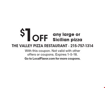 $1 Off any large or Sicilian pizza. With this coupon. Not valid with other offers or coupons. Expires 1-5-18. Go to LocalFlavor.com for more coupons.