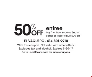 50% off entree. Buy 1 entree, receive 2nd of equal or lesser value 50% off. With this coupon. Not valid with other offers. Excludes tax and alcohol. Expires 6-30-17. Go to LocalFlavor.com for more coupons.