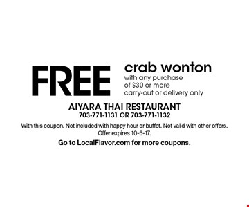 FREE crab wonton with any purchase of $30 or more. Carry-out or delivery only. With this coupon. Not included with happy hour or buffet. Not valid with other offers. Offer expires 10-6-17. Go to LocalFlavor.com for more coupons.