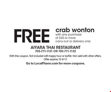 FREE crab wonton with any purchase of $30 or more. Carry-out or delivery only. With this coupon. Not included with happy hour or buffet. Not valid with other offers. Offer expires 12-8-17. Go to LocalFlavor.com for more coupons.