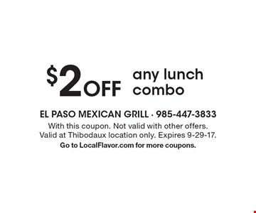 $2 off any @ lunch combos. With this coupon. Not valid with other offers. Valid at Thibodaux location only. Expires 9-29-17. Go to LocalFlavor.com for more coupons.
