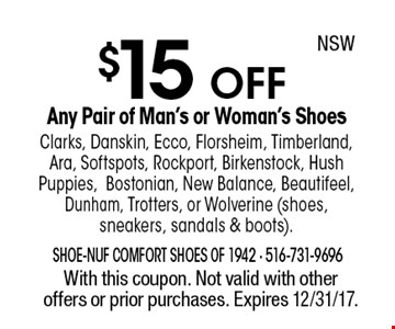 $15 OFF Any Pair of Man's or Woman's Shoes. Clarks, Danskin, Ecco, Florsheim, Timberland, Ara, Softspots, Rockport, Birkenstock, Hush Puppies, Bostonian, New Balance, Beautifeel, Dunham, Trotters, or Wolverine (shoes, sneakers, sandals & boots).. With this coupon. Not valid with other offers or prior purchases. Expires 12/31/17.