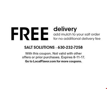 Free delivery. Add mulch to your salt order for no additional delivery fee. With this coupon. Not valid with other offers or prior purchases. Expires 8-11-17. Go to LocalFlavor.com for more coupons.