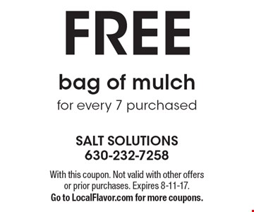 Free bag of mulch for every 7 purchased. With this coupon. Not valid with other offers or prior purchases. Expires 8-11-17. Go to LocalFlavor.com for more coupons.