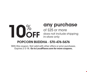 10% Off any purchase of $25 or more. Does not include shipping. In-store only. With this coupon. Not valid with other offers or prior purchases. Expires 2-2-18. Go to LocalFlavor.com for more coupons.