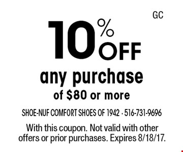 10% OFF any purchase of $80 or more. With this coupon. Not valid with other offers or prior purchases. Expires 8/18/17. GC