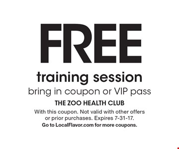 FREE training session. Bring in coupon or VIP pass. With this coupon. Not valid with other offers or prior purchases. Expires 7-31-17. Go to LocalFlavor.com for more coupons.
