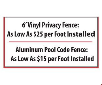 6' vinyl privacy fence: as low as $25 per foot installed. Aluminum pool code fence: as low as $15 per foot installed.