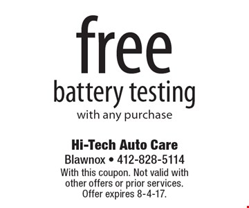 Free battery testing with any purchase. With this coupon. Not valid with  other offers or prior services. Offer expires 8-4-17.