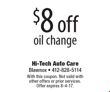 $8 off oil change. With this coupon. Not valid with other offers or prior services. Offer expires 8-4-17.