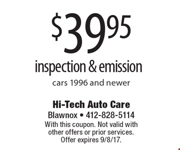 $39.95 inspection & emission cars 1996 and newer. With this coupon. Not valid with other offers or prior services. Offer expires 9/8/17.