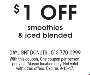 $1 off smoothies & iced blended. With this coupon. One coupon per person, per visit. Mason location only. Not valid with other offers. Expires 9-15-17.