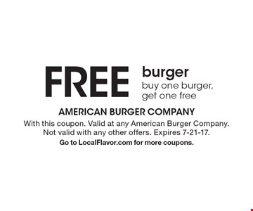 FREE burger-buy one burger, get one free. With this coupon. Valid at any American Burger Company. Not valid with any other offers. Expires 