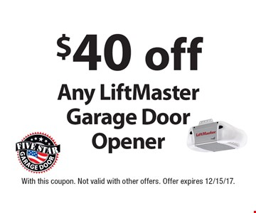 $40 off Any LiftMaster Garage Door Opener. With this coupon. Not valid with other offers. Offer expires 12/15/17.