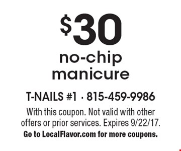 $30 no-chip manicure. With this coupon. Not valid with other offers or prior services. Expires 9/22/17. Go to LocalFlavor.com for more coupons.