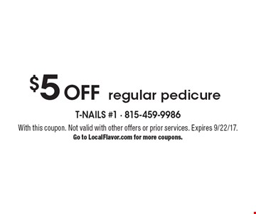 $5 Off regular pedicure. With this coupon. Not valid with other offers or prior services. Expires 9/22/17. Go to LocalFlavor.com for more coupons.